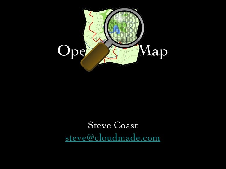 OpenStreetMap <ul><li>Steve Coast </li></ul><ul><li>[email_address] </li></ul>