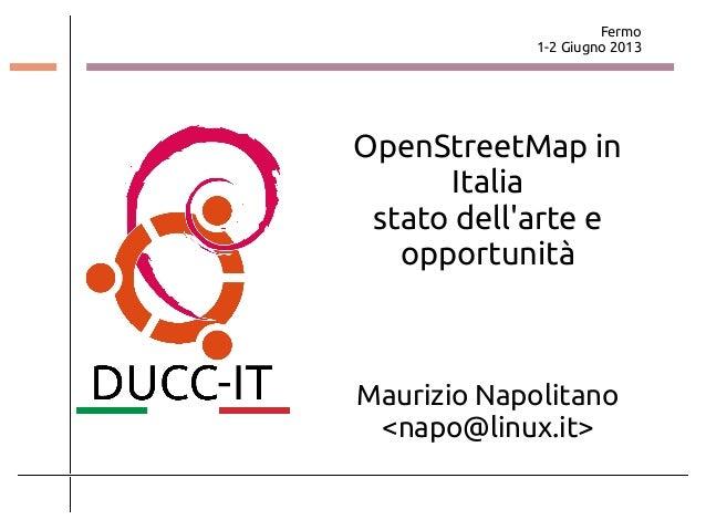 Fermo1-2 Giugno 2013OpenStreetMap inItaliastato dellarte eopportunitàMaurizio Napolitano<napo@linux.it>