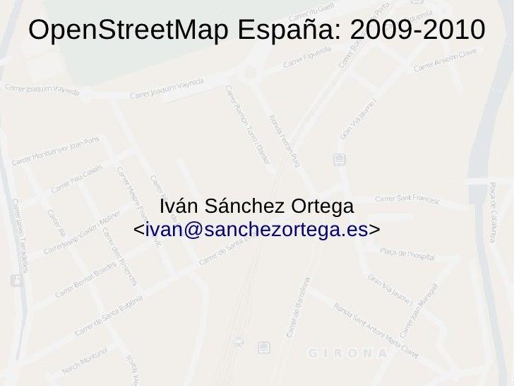 OpenStreetMap España: 2009-2010               Iván Sánchez Ortega        <ivan@sanchezortega.es>