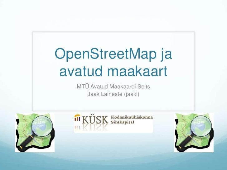 OpenStreetMap ja avatud maakaart<br />MTÜ Avatud Maakaardi Selts<br />Jaak Laineste (jaakl)<br />
