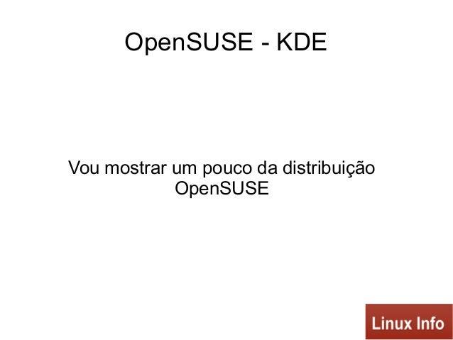 OpenSUSE - KDE Vou mostrar um pouco da distribuição OpenSUSE