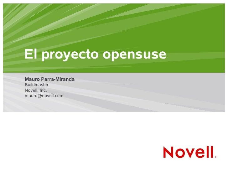 El proyecto opensuse Mauro Parra-Miranda Buildmaster Novell, Inc. mauro@novell.com