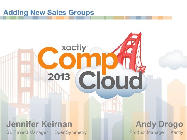Xactly CompCloud 2013 - OpenSymmetry Adding New Sales Groups
