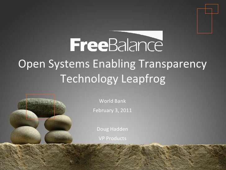 Open Systems Enabling Transparency Technology Leapfrog<br />World Bank<br />February 3, 2011<br />Doug Hadden<br />VP Prod...