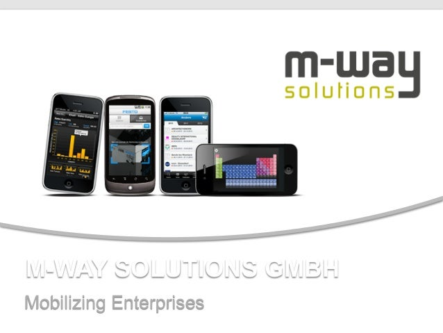 M-WAY SOLUTIONS GMBH    Mobilizing EnterprisesM-Way Solutions GmbH | www.mwaysolutions.com | info@mwaysolutions.com