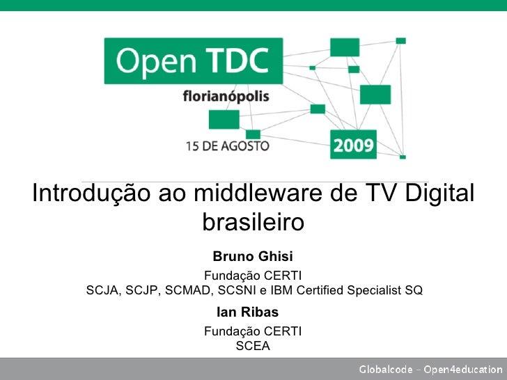 Introdução ao middleware de TV Digital              brasileiro                        Bruno Ghisi                    Funda...