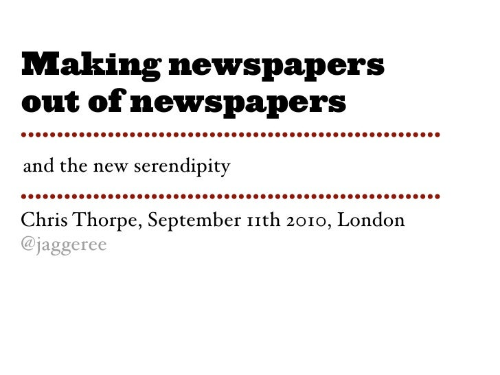 Making Newspapers out of Newspapers. And the new serendipity
