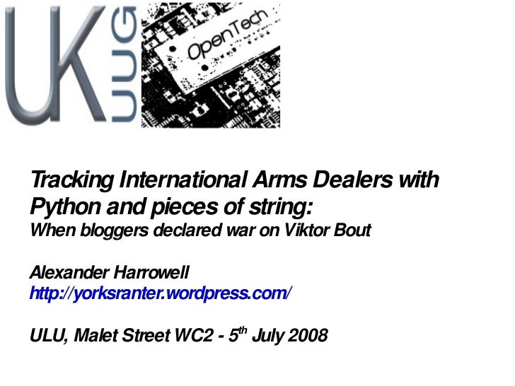Tracking International Arms Dealers with Python and pieces of string: When bloggers declared war on Viktor Bout Alexander ...