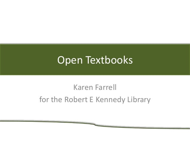 Open Textbooks Karen Farrell for the Robert E Kennedy Library