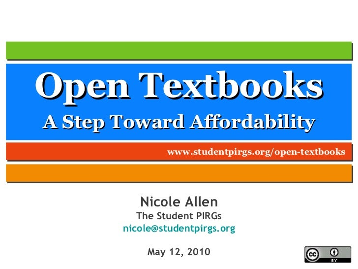 Open Textbooks <ul><li>A Step Toward Affordability </li></ul>Nicole Allen The Student PIRGs [email_address] May 12, 2010