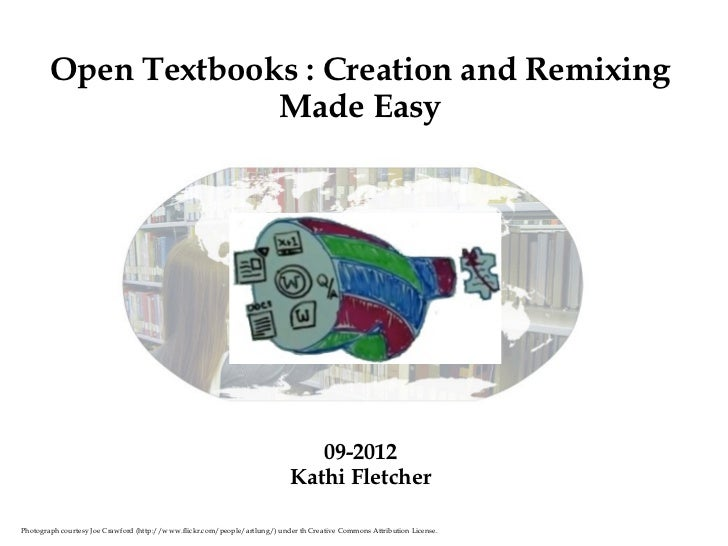 Open Textbooks : Creation and Remixing Made Easy