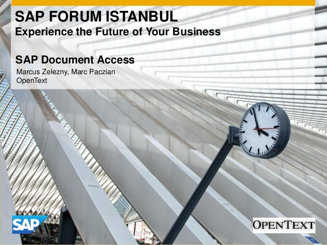 SAP FORUM ISTANBUL Experience the Future of Your Business Marcus Zelezny, Marc Paczian OpenText SAP Document Access