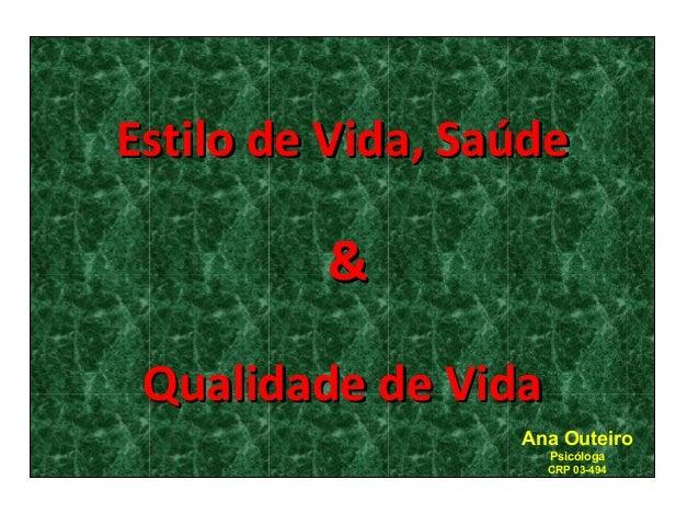 Estilo de Vida, Saúde  & Qualidade de Vida Ana Outeiro Psicóloga CRP 03-494