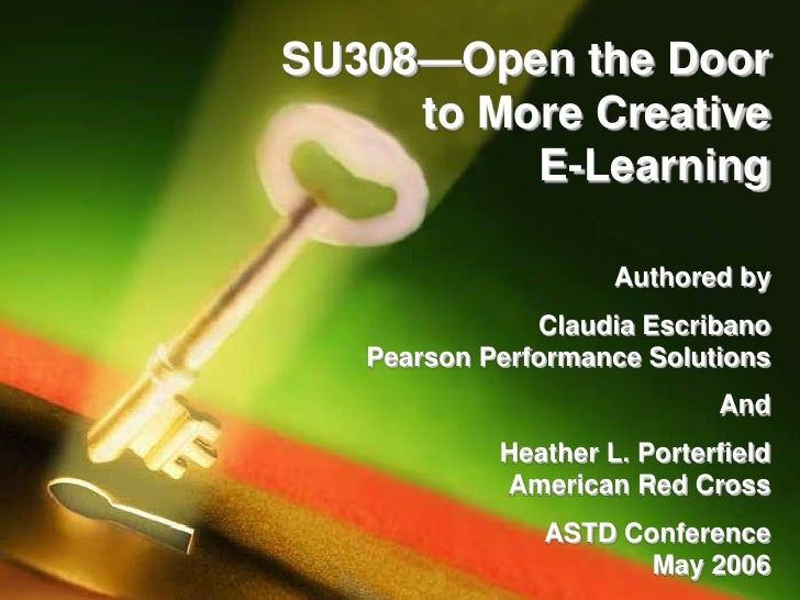 SU308—Open the Door to More Creative E-Learning<br /> Authored by <br />Claudia EscribanoPearson Performance Solutions<br ...