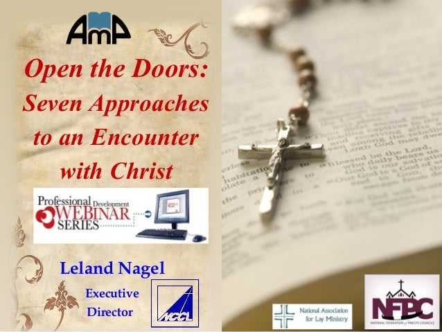 Open the Doors: Seven Approaches to an Encounter with Christ Leland Nagel Executive Director