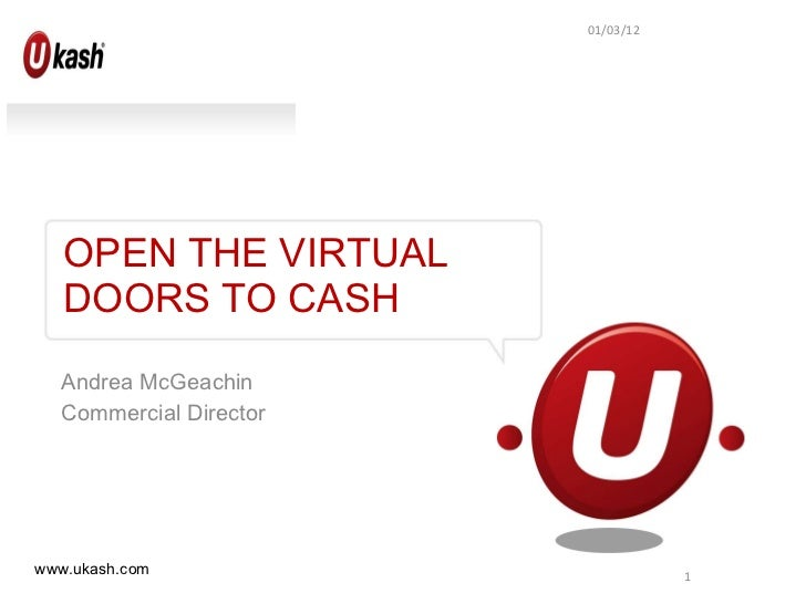 Andrea McGeachin Commercial Director OPEN THE VIRTUAL DOORS TO CASH