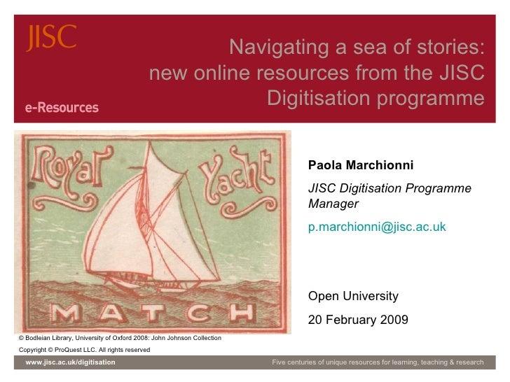 Navigating a sea of stories: new online resources from the JISC Digitisation programme www.jisc.ac.uk/digitisation Five ce...