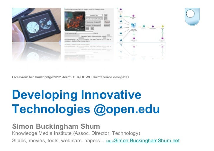Overview for Cambridge2012 Joint OER/OCWC Conference delegatesDeveloping InnovativeTechnologies @open.eduSimon Buckingham ...