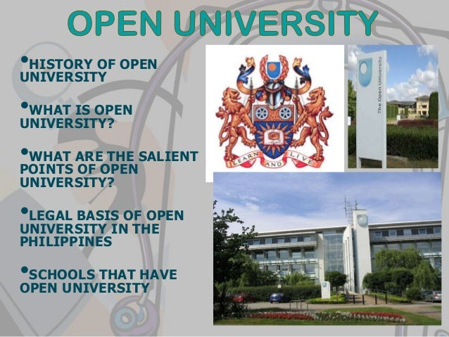 •HISTORY OF OPEN UNIVERSITY •WHAT IS OPEN UNIVERSITY? •WHAT ARE THE SALIENT POINTS OF OPEN UNIVERSITY? •LEGAL BASIS OF OPE...
