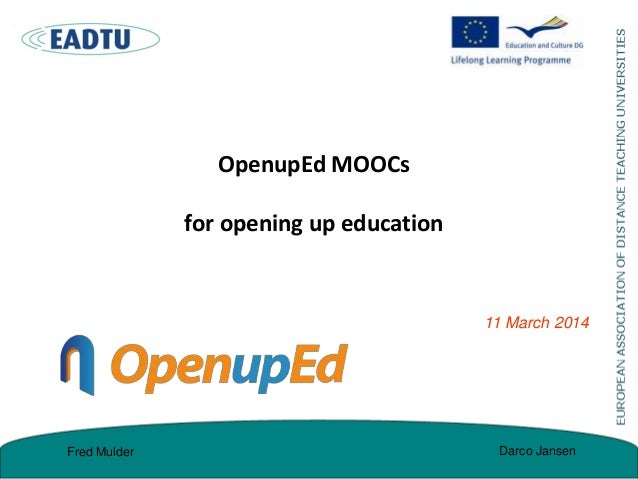 OpenupEd MOOCs for opening up education 11 March 2014 Darco JansenFred Mulder