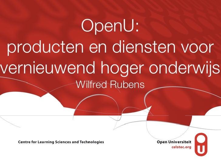 OpenU: producten en diensten voorvernieuwend hoger onderwijs         Wilfred Rubens
