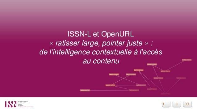 1 ISSN-L et OpenURL « ratisser large, pointer juste » : de l'intelligence contextuelle à l'accès au contenu