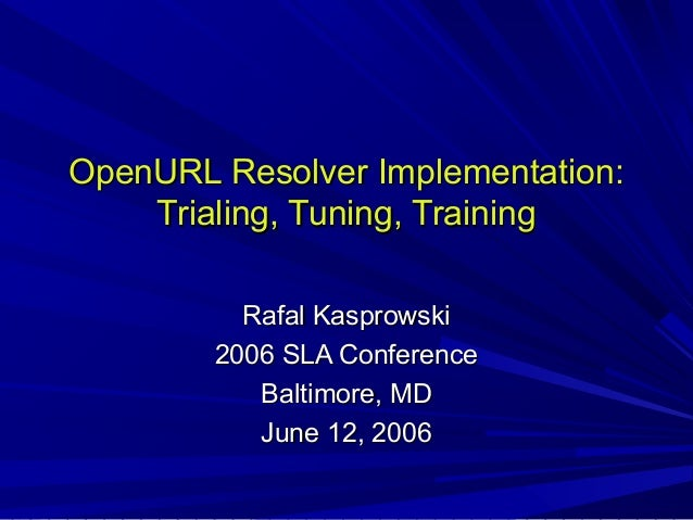 OpenURL Resolver Implementation: Trialing, Tuning, Training (SLA 2006)