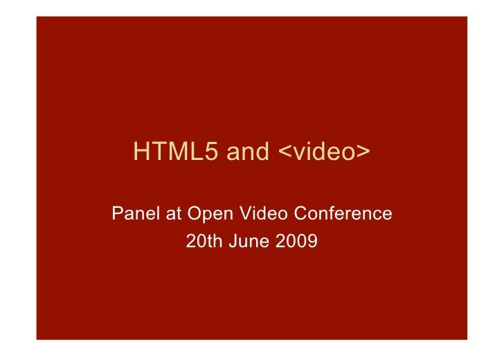 HTML5 and <video>  Panel at Open Video Conference          20th June 2009