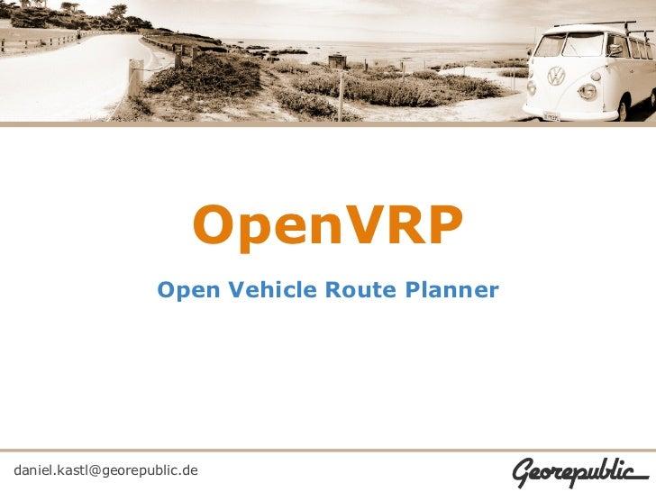 OpenVRP                    Open Vehicle Route Plannerdaniel.kastl@georepublic.de