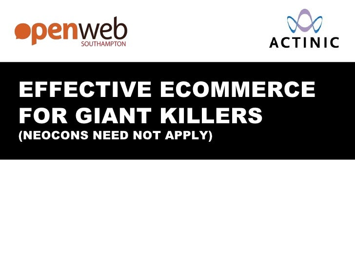 EFFECTIVE ECOMMERCE FOR GIANT KILLERS (NEOCONS NEED NOT APPLY)