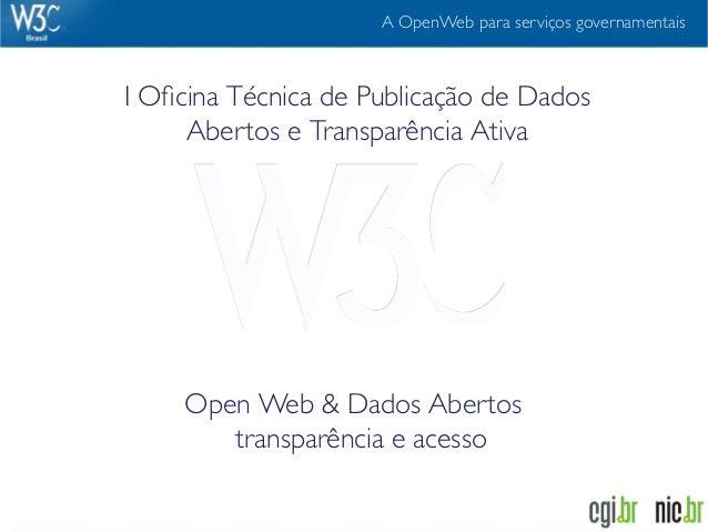 A OpenWeb para serviços governamentaisI Oficina Técnica de Publicação de Dados     Abertos e Transparência Ativa     Open W...