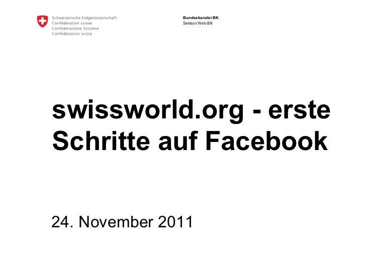 Bundeskanzlei BK               Sektion Web BKswissworld.org - ersteSchritte auf Facebook24. November 2011