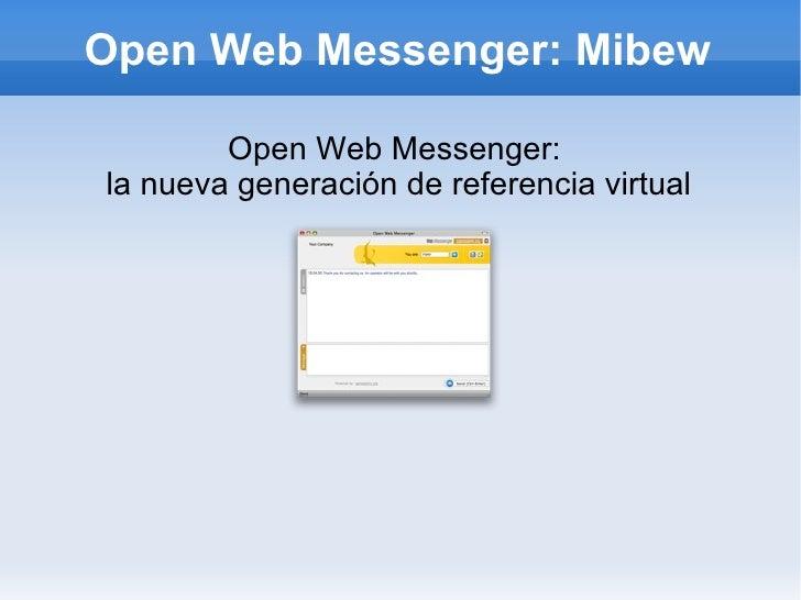 Open Web Messenger: Mibew <ul>Open Web Messenger:  la nueva generación de referencia virtual </ul>
