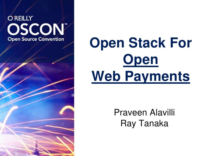 Open Stack For Open Web Payments<br />Praveen Alavilli<br />Ray Tanaka<br />