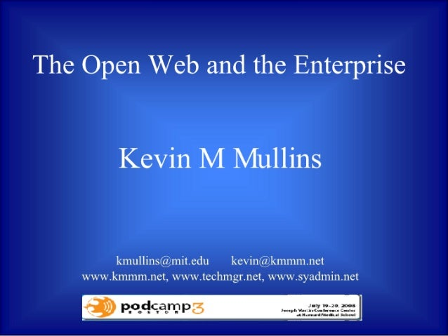 The Open Web and the Enterprise  Kevin M Mullins  kmulIins@. mit. edu kex-'in(c'_i; .kinnim. net www. kmmm. net_,  www. te...