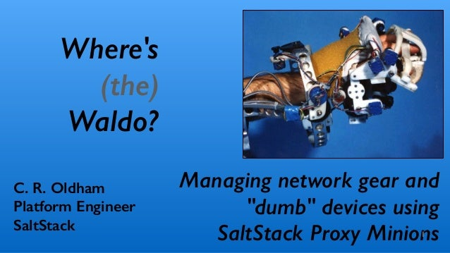 "Managing network gear and ""dumb"" devices using SaltStack Proxy Minions1 C. R. Oldham Platform Engineer SaltStack Where's (..."