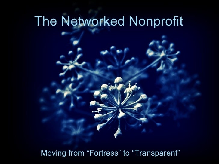 "The Networked Nonprofit Moving from ""Fortress"" to ""Transparent"""