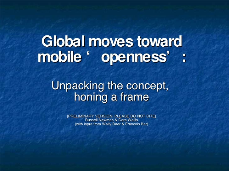 Global moves toward mobile 'openness': Unpacking the concept,  honing a frame [PRELIMINARY VERSION: PLEASE DO NOT CITE] Ru...