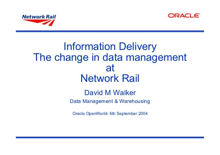 Openworld04 - Information Delivery - The Change In Data Management At Network Rail - Presentation
