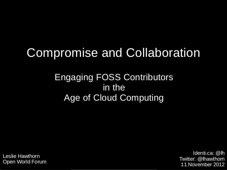 Compromise and Collaboration                   Engaging FOSS Contributors                              in the             ...