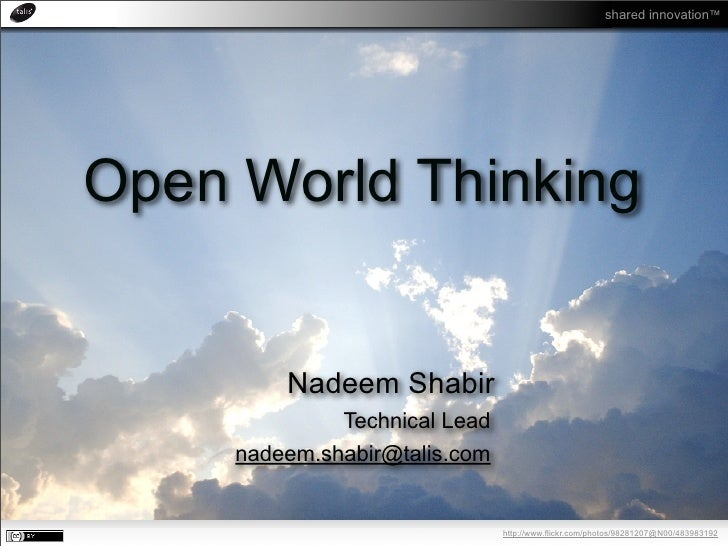 shared innovation™     Open World Thinking            Nadeem Shabir               Technical Lead      nadeem.shabir@talis....
