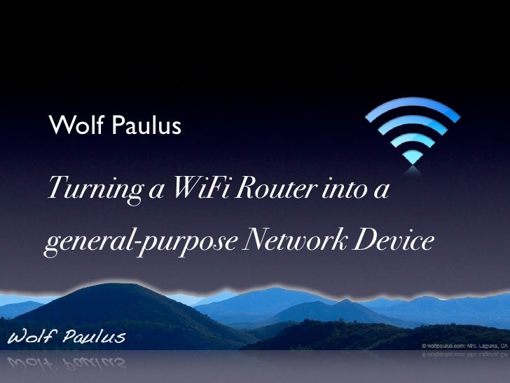 Wolf Paulus  Turning a WiFi Router into a general-purpose Network Device