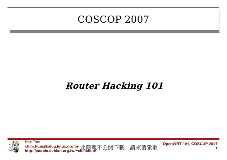 COSCOP 2007                  Router Hacking 101     Rex Tsai                                       OpenWRT 101, COSCUP 200...