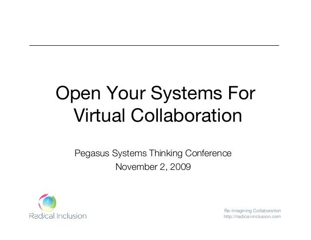 Re-Imagining Collaboration http://radical-inclusion.com Open Your Systems For Virtual Collaboration Pegasus Systems Thinki...