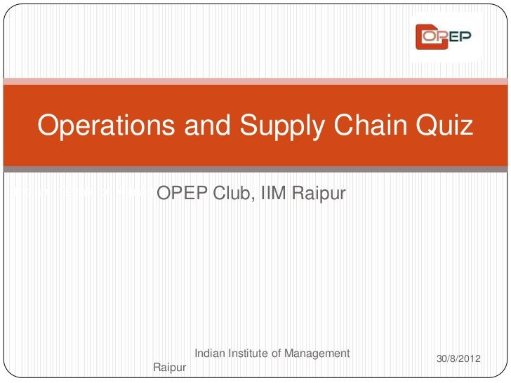 Operations and Supply Chain Quiz                         OPEP Club,Indian Institute of Management Raipur     IIM Raipur   ...