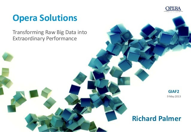 1© 2012 Opera Solutions. All rights reserved.Opera SolutionsTransforming Raw Big Data intoExtraordinary PerformanceRichard...