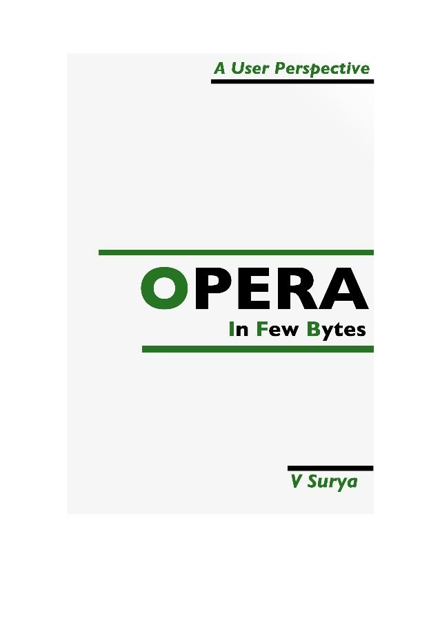 Opera: In Few BytesV SuryaPublished by V SuryaCopyright 2013 V SuryaThis ebook is licensed for your personal enjoyment onl...