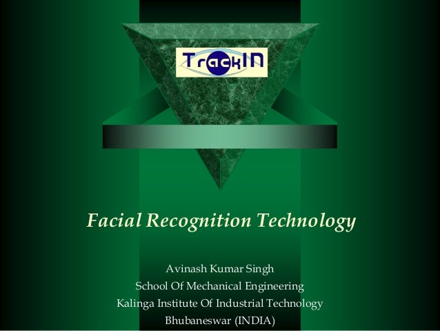 Facial Recognition Technology             Avinash Kumar Singh      School Of Mechanical Engineering   Kalinga Institute Of...