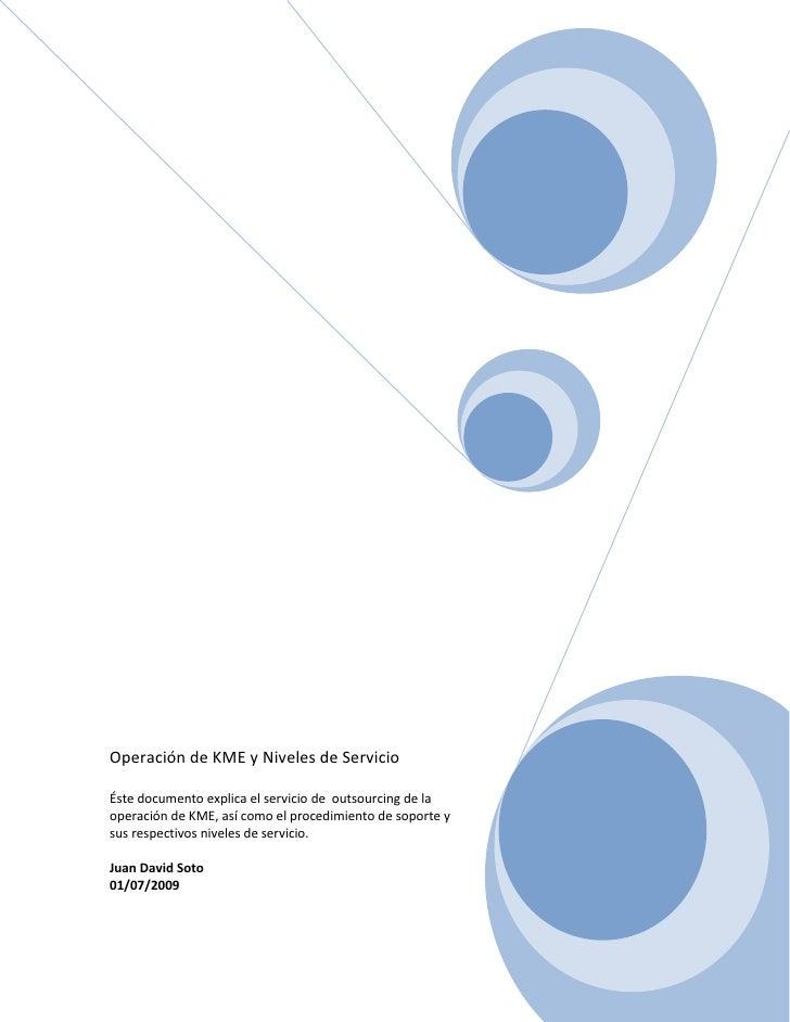 Operación de KME y Niveles de ServicioÉste documento explica el servicio de  outsourcing de la operación de KME, así como...