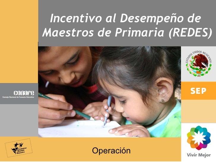 Incentivo al Desempeño de  Maestros de Primaria (REDES) Operación